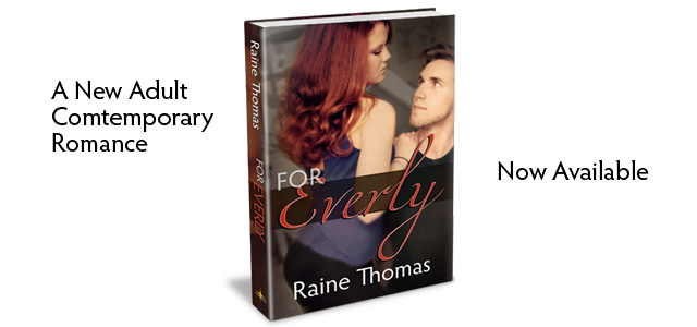 Now Available: FOR EVERLY by Raine Thomas #NewAdult #Romance